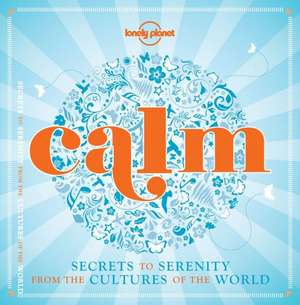 Calm (Mini Edition):  Secrets to Serenity from the Cultures of the World de  Lonely Planet