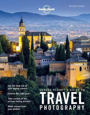 Lonely Planet's Guide to Travel Photography de Lonely Planet