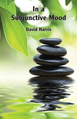 In a Subjunctive Mood de David Harris