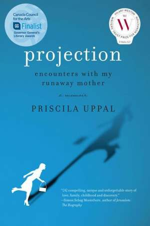 Projection:  Encounters with My Runaway Mother de Priscila Uppal