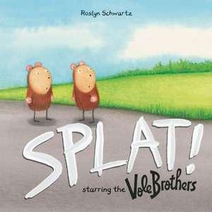 Splat!:  Starring the Vole Brothers de Roslyn Schwartz
