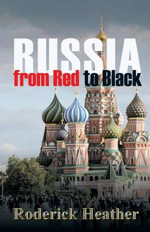 Russia from Red to Black de Roderick Heather