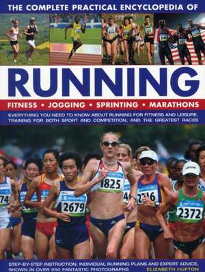The Complete Practical Encyclopedia of Running:  Everything You Need to Know about Running for Fitness and Leisure, Training for Both Sport and Competi de Elizabeth Hufton