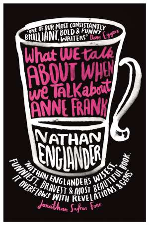 What We Talk About When We Talk About Anne Frank de Nathan Englander