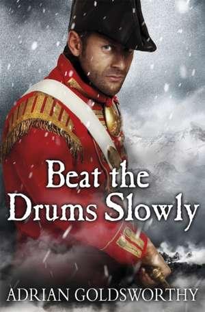 Beat the Drums Slowly de Adrian Goldsworthy