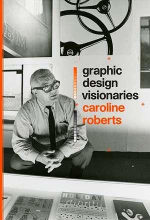 Graphic Design Visionaries de Caroline Roberts