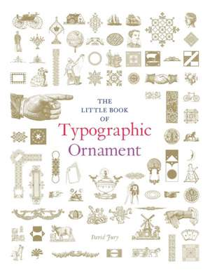 The Little Book of Typographic Ornament de David Jury