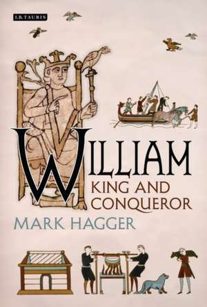 William:  King and Conqueror de Mark Hagger