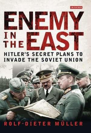 Enemy in the East: Hitler's Secret Plans to Invade the Soviet Union de Rolf-Dieter Müller