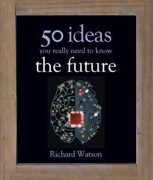 50 Ideas You Really Need to Know: The Future de Richard Watson