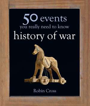 50 Events You Really Need to Know: History of War de Robin Cross