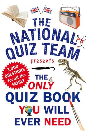 The Only Quiz Book You Will Ever Need de National Quiz Team