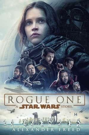 Rogue One: A Star Wars Story de Alexander Freed