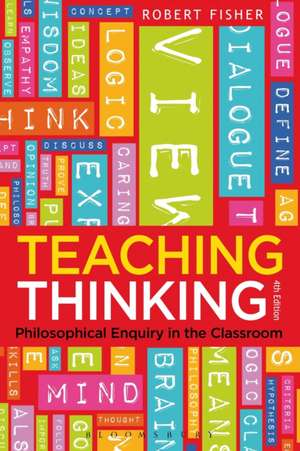 Teaching Thinking: Philosophical Enquiry in the Classroom de Professor Robert Fisher