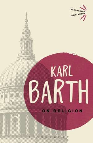 On Religion: The Revelation of God as the Sublimation of Religion de Karl Barth