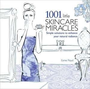 1001 Little Skincare Miracles de Esme Floyd