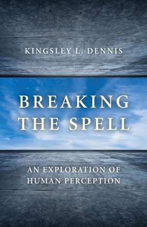 Breaking the Spell de Kingsley L. Dennis