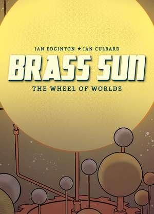 Brass Sun: The Wheel of Worlds de Ian Edginton