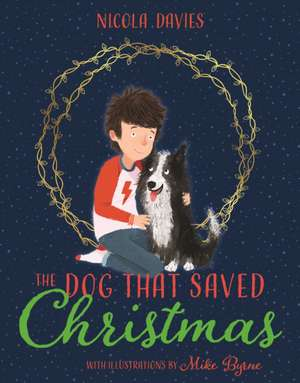 The Dog that Saved Christmas de Nicola Davies