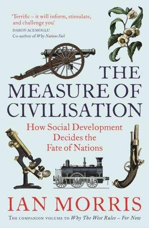 The Measure of Civilisation: How Social Development Decides the Fate of Nations de Ian Morris