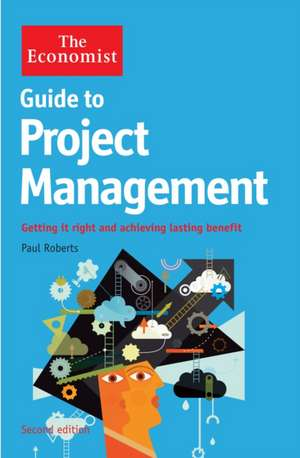 The Economist Guide to Project Management 2nd Edition: Getting it right and achieving lasting benefit de Paul Roberts