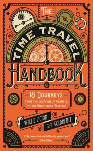 The Time Travel Handbook: From the Eruption of Vesuvius to the Woodstock Festival de James Wyllie