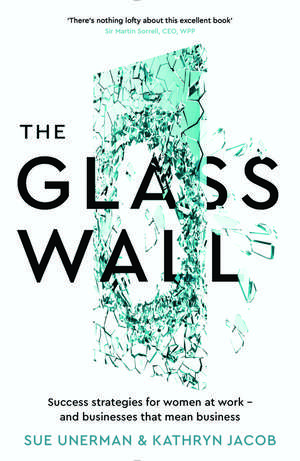The Glass Wall: Success strategies for women at work – and businesses that mean business de Sue Unerman
