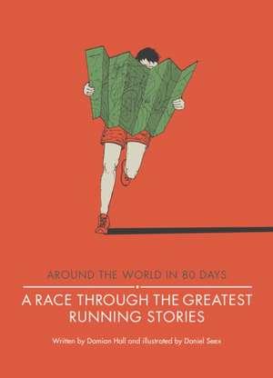 A Race Through the Greatest Running Stories de Damian Hall