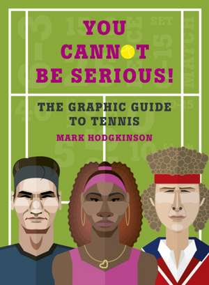 You Cannot Be Serious! The Graphic Guide to Tennis imagine