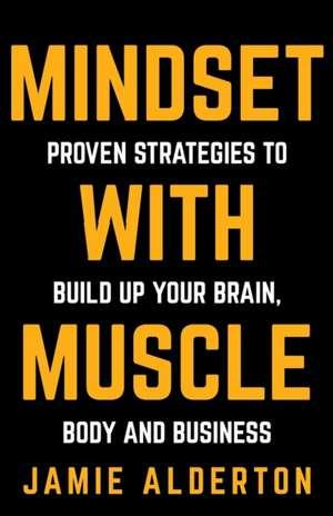 Mindset with Muscle de Jamie Alderton