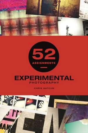 52 Assignments: Experimental Photography de Chris Gatcum