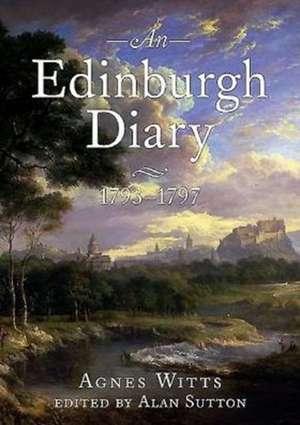 An Edinburgh Diary 1793 1798:  Architecture, Landscape and the Arts de Agnes Witts
