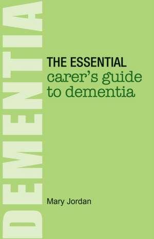 The Essential Carer's Guide to Dementia de Mary Jordan