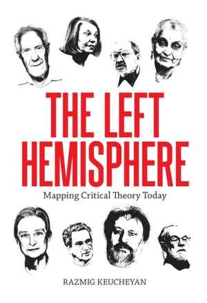 Left Hemisphere:  Mapping Critical Theory Today de Razmig Keucheyan