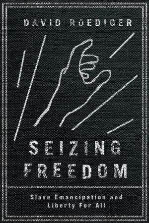 Seizing Freedom de David Roediger