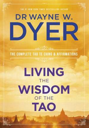 Living the Wisdom of the Tao de Dr. Wayne Dyer