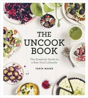 The Uncook Book de Tanya Maher