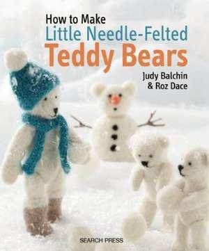 How to Make Little Needle-Felted Teddy Bears de Judy Balchin