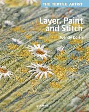 Layer, Paint and Stitch de Wendy Dolan