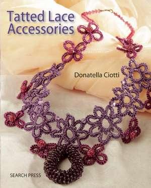 Tatted Lace Accessories de Donatella Ciotti