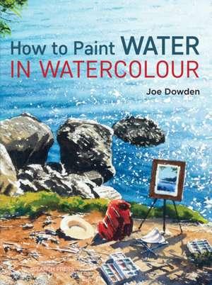 How to Paint Water in Watercolour de Joe Francis Dowden