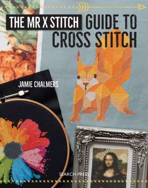 The Mr. X Stitch Guide to Cross Stitch