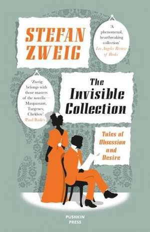 The Invisible Collection:  Tales of Obsession and Desire de Stefan Zweig