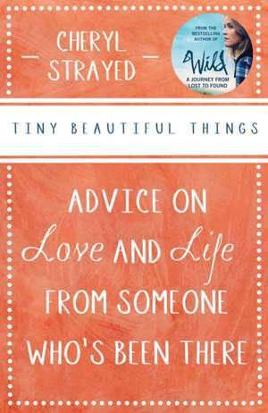 Tiny Beautiful Things de Cheryl (Author) Strayed