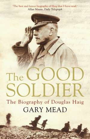 The Good Soldier:  The Biography of Douglas Haig de Gary Mead