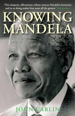 Knowing Mandela de John Carlin