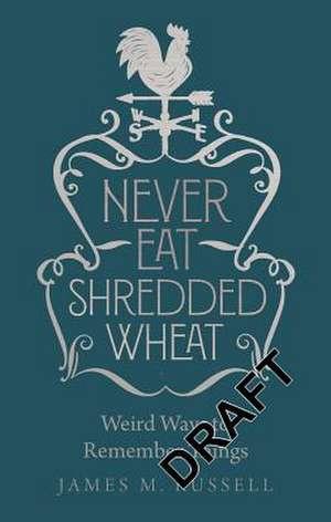 Never Eat Shredded Wheat de James M. Russell