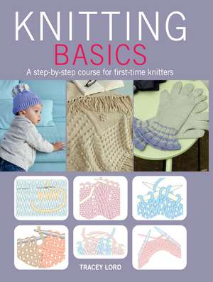 Knitting Basics: A step-by-step course for first-time knitters de Tracey Lord