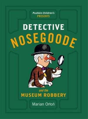 Detective Nosegoode and the Museum Robbery de Marian Orlon