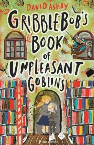 Gribblebob's Book of Unpleasant Goblins de David Ashby